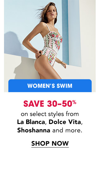 WOMEN'S SWIM | SAVE 30-50% on select styles from La Blanca, Dolce Vita, Shoshanna and more. | SHOP NOW