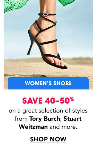 WOMEN'S SHOES | SAVE 40-50% on great selection of styles from Tory Burch, Stuart Weitzman and more. | SHOP NOW.