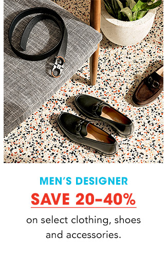 MEN'S DESIGNER | SAVE 20-40% on select clothing, shoes and accessories.