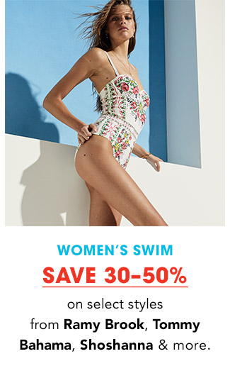 WOMEN'S SWIM   SAVE 30-50% on select styles from Ramy Brook, Tommy Bahama, Shoshanna & more.