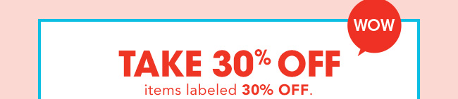 WOW   TAKE 30% OFF   items labeled 30% OFF.