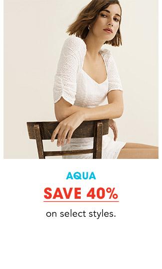 AQUA | SAVE 40% on select styles.