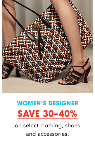 WOMEN'S DESIGNER | SAVE 30-40% on select clothing, shoes and accessories.