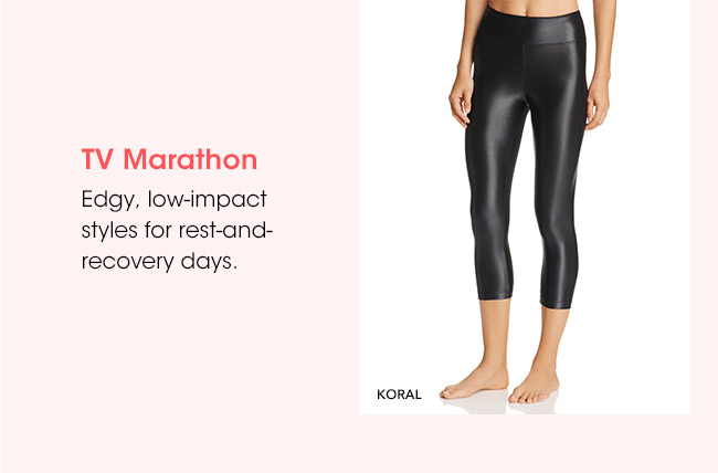 TV Marathon | Edgy, low-impact styles for rest-and-recovery days. | KORAL