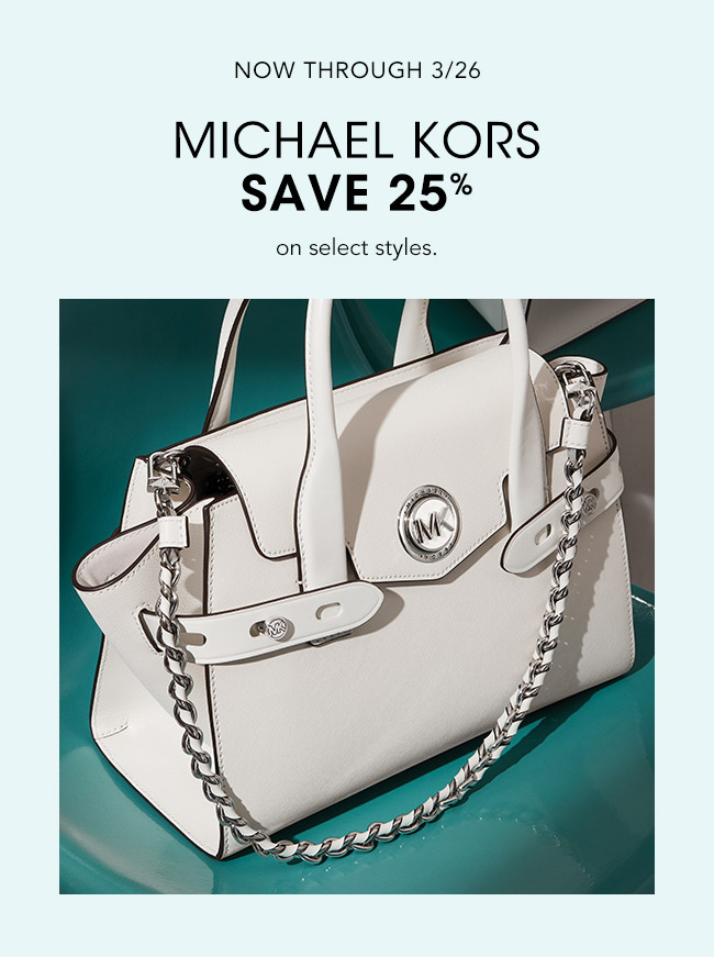 NOW THROUGH 3/26 MICHAEL KORS SAVE 25% on select styles.