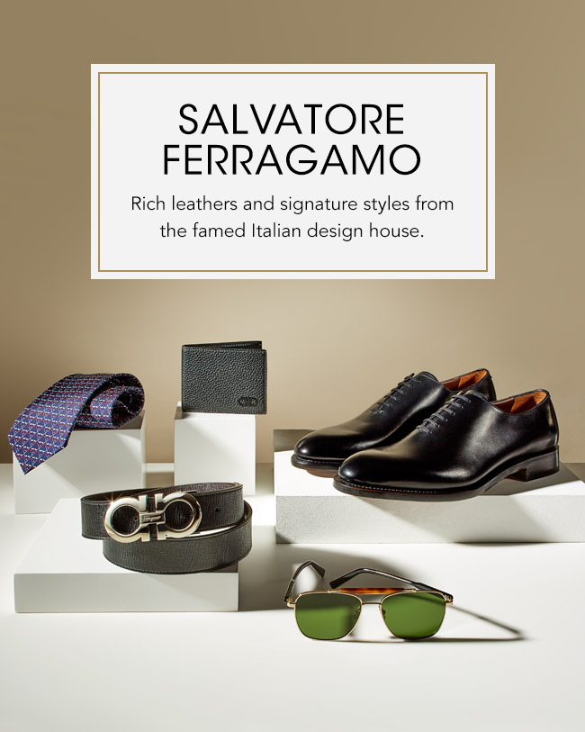 SALVATORE FERRAGAMO Rich leathers and signature styles from the famed Italian design house.